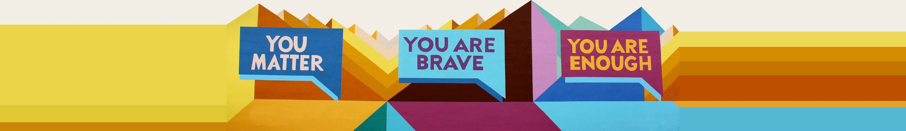 Illustration of colorful speech bubbles with text 'You Matter', 'You Are Brave' and 'You Are Enough'